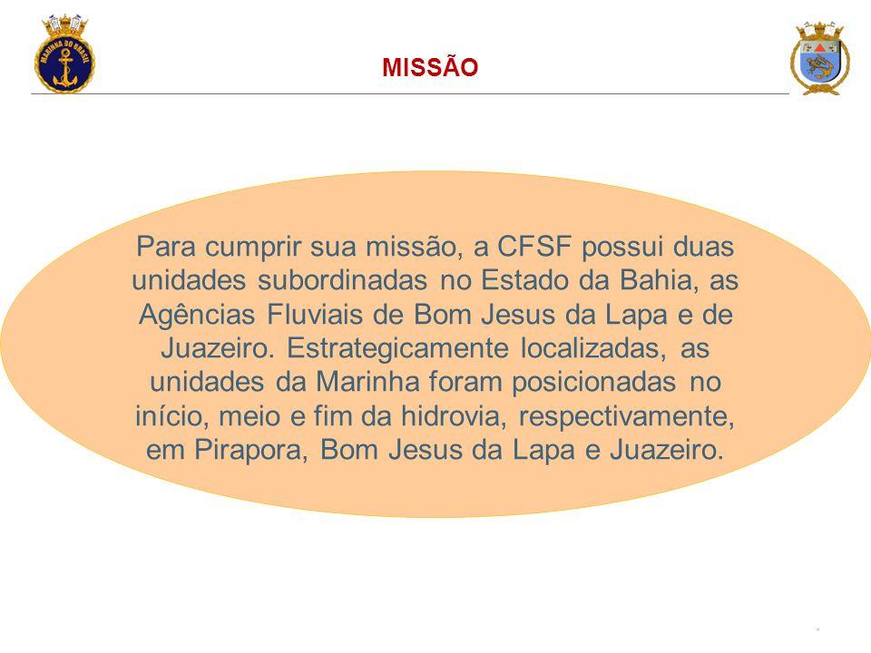 10 MISSÃO Para cumprir sua missão, a CFSF possui duas unidades subordinadas no Estado da Bahia, as Agências Fluviais de Bom Jesus da Lapa e de Juazeiro.