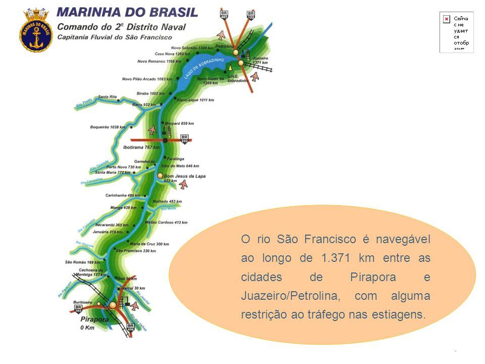 13 O rio São Francisco é navegável ao longo de 1.371 km entre as cidades de Pirapora e Juazeiro/Petrolina, com alguma restrição ao tráfego nas estiagens.