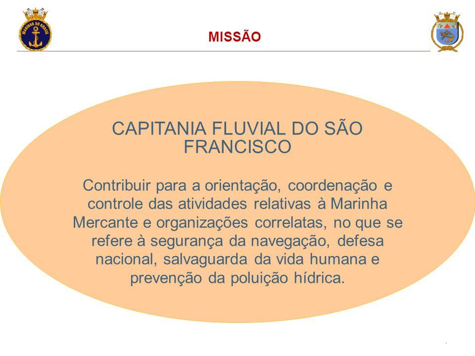 9 MISSÃO CAPITANIA FLUVIAL DO SÃO FRANCISCO Contribuir para a orientação, coordenação e controle das atividades relativas à Marinha Mercante e organiz
