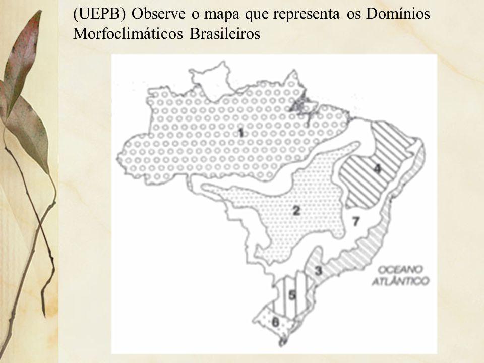 (UEPB) Observe o mapa que representa os Domínios Morfoclimáticos Brasileiros