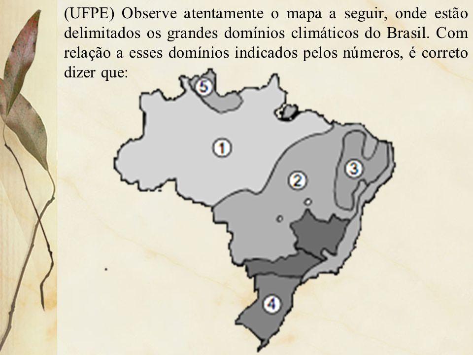 (UFPE) Observe atentamente o mapa a seguir, onde estão delimitados os grandes domínios climáticos do Brasil. Com relação a esses domínios indicados pe