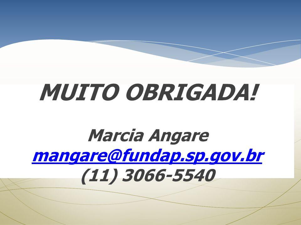 MUITO OBRIGADA! Marcia Angare mangare@fundap.sp.gov.br (11) 3066-5540 mangare@fundap.sp.gov.br