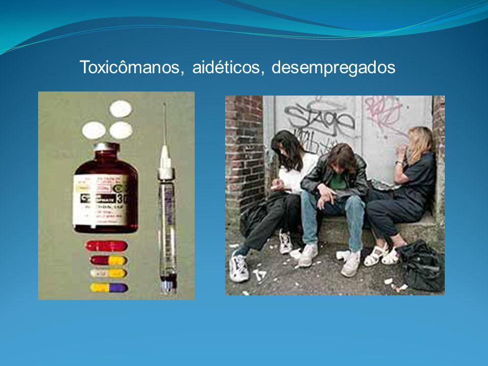 Toxicômanos, aidéticos, desempregados