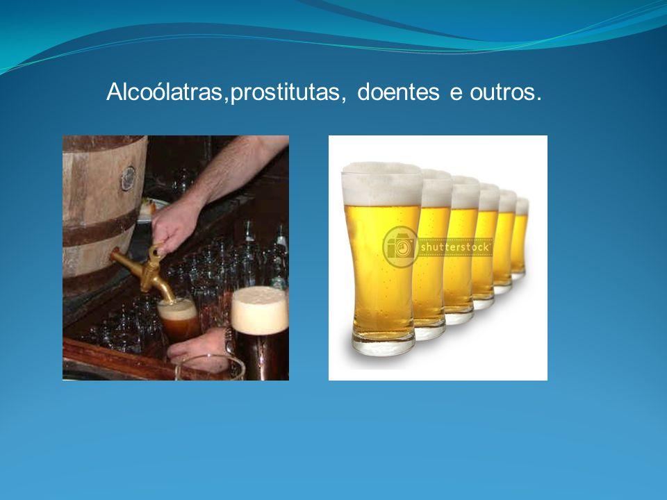 Alcoólatras,prostitutas, doentes e outros.
