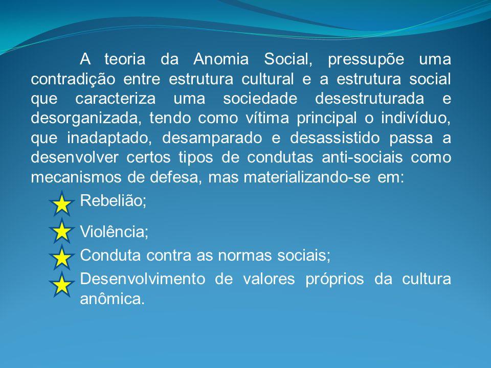A teoria da Anomia Social, pressupõe uma contradição entre estrutura cultural e a estrutura social que caracteriza uma sociedade desestruturada e deso