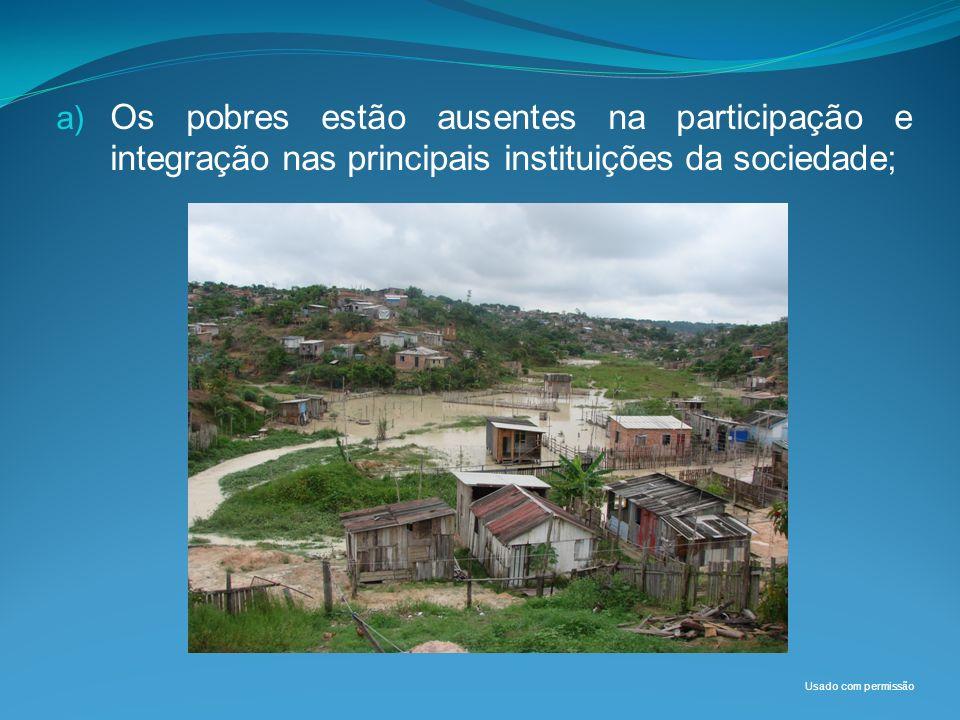 a) Os pobres estão ausentes na participação e integração nas principais instituições da sociedade; Usado com permissão
