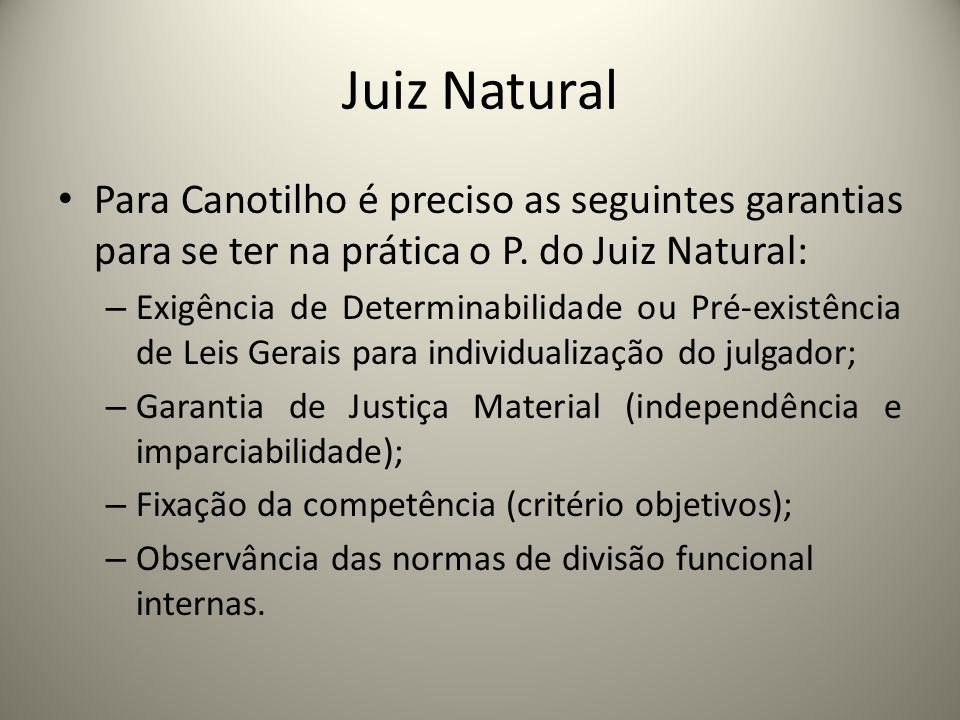 Juiz Natural Para Canotilho é preciso as seguintes garantias para se ter na prática o P. do Juiz Natural: – Exigência de Determinabilidade ou Pré-exis