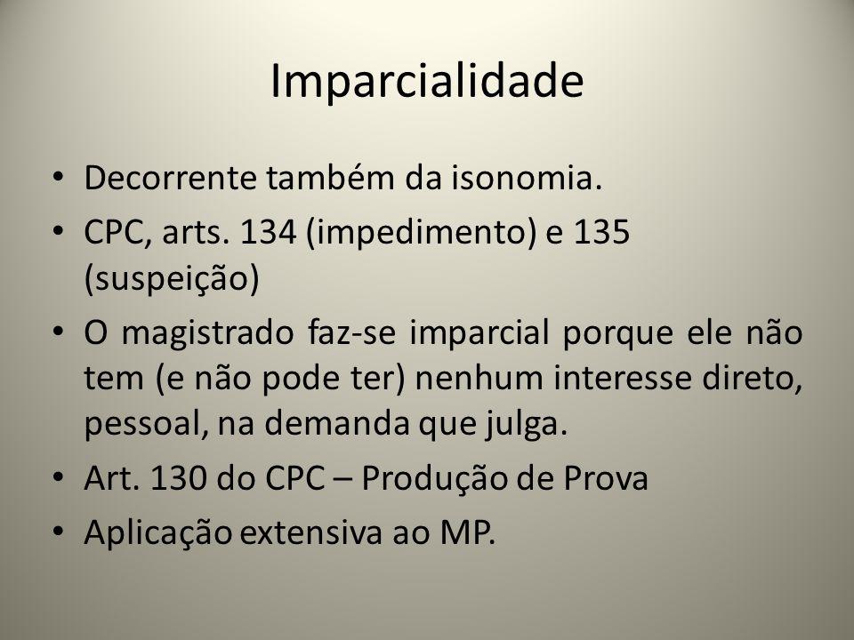 Imparcialidade Decorrente também da isonomia. CPC, arts. 134 (impedimento) e 135 (suspeição) O magistrado faz-se imparcial porque ele não tem (e não p