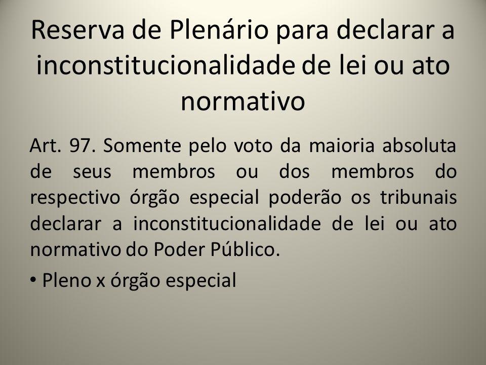 Reserva de Plenário para declarar a inconstitucionalidade de lei ou ato normativo Art. 97. Somente pelo voto da maioria absoluta de seus membros ou do