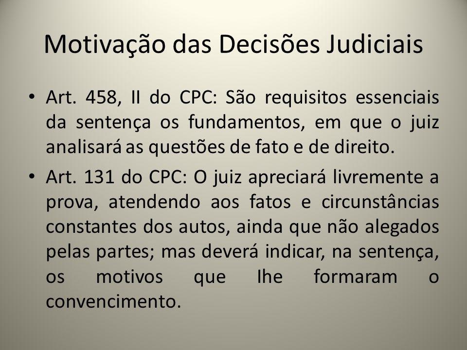 Motivação das Decisões Judiciais Art. 458, II do CPC: São requisitos essenciais da sentença os fundamentos, em que o juiz analisará as questões de fat