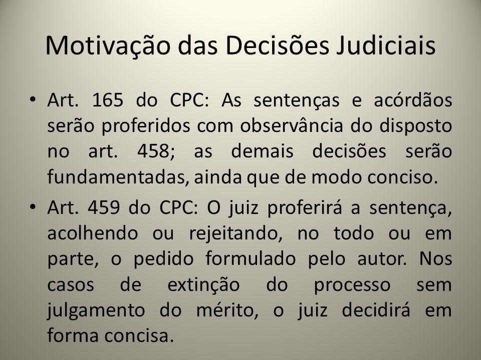 Motivação das Decisões Judiciais Art. 165 do CPC: As sentenças e acórdãos serão proferidos com observância do disposto no art. 458; as demais decisões