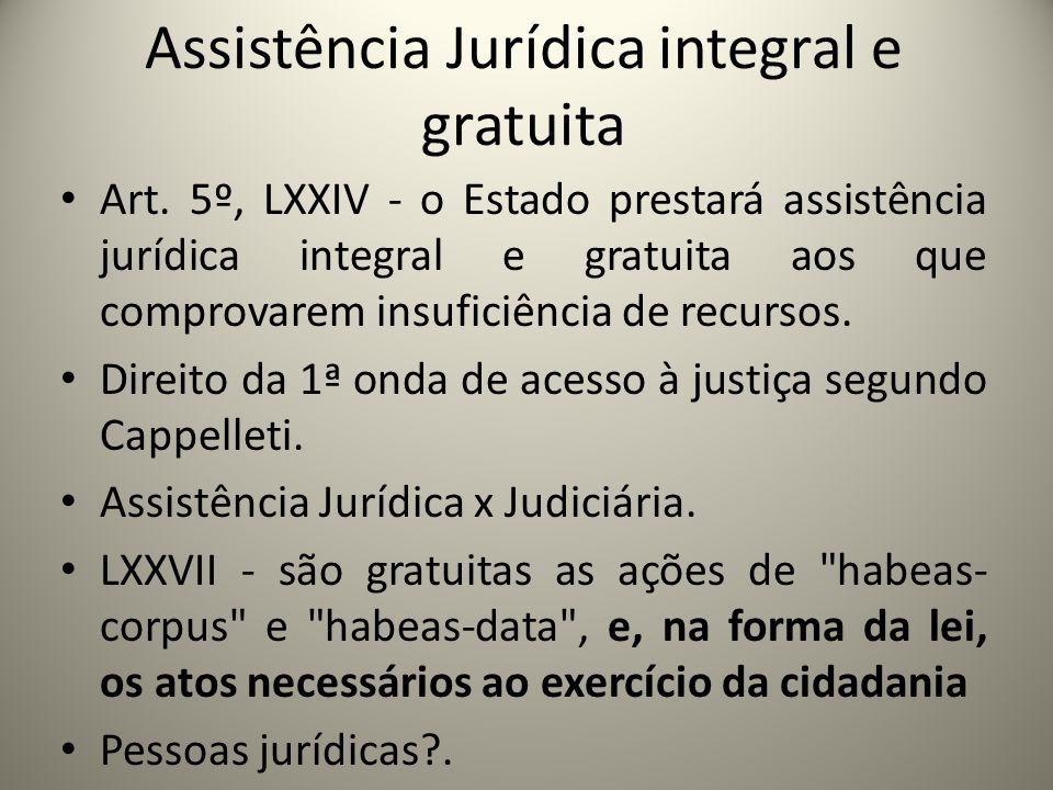 Assistência Jurídica integral e gratuita Art. 5º, LXXIV - o Estado prestará assistência jurídica integral e gratuita aos que comprovarem insuficiência