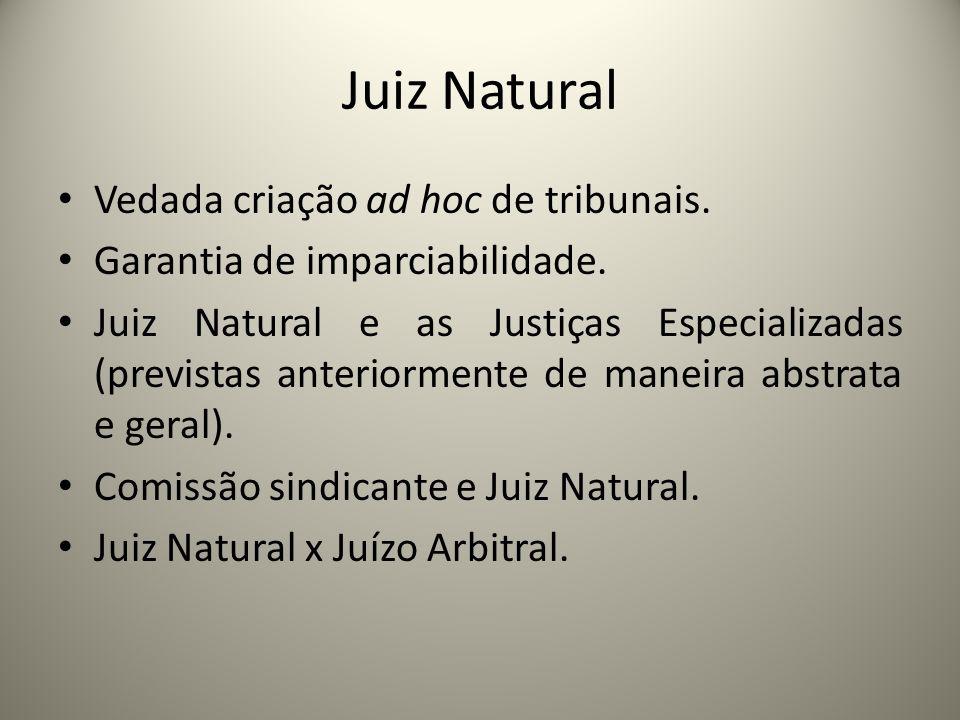Juiz Natural Vedada criação ad hoc de tribunais. Garantia de imparciabilidade. Juiz Natural e as Justiças Especializadas (previstas anteriormente de m