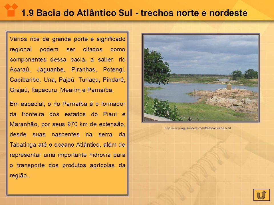 1.9 Bacia do Atlântico Sul - trechos norte e nordeste Vários rios de grande porte e significado regional podem ser citados como componentes dessa baci