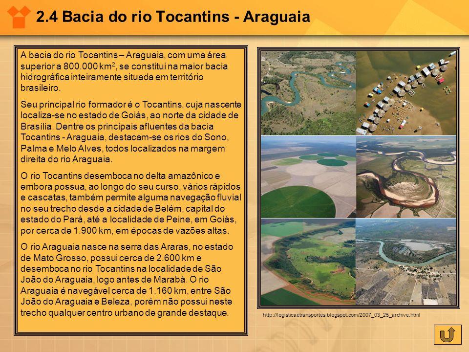 2.4 Bacia do rio Tocantins - Araguaia A bacia do rio Tocantins – Araguaia, com uma área superior a 800.000 km 2, se constitui na maior bacia hidrográf