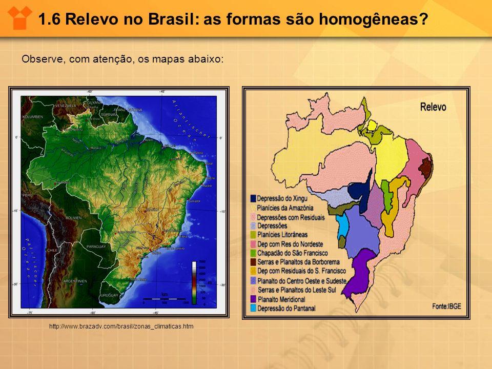 1.6 Relevo no Brasil: as formas são homogêneas? http://www.brazadv.com/brasil/zonas_climaticas.htm Observe, com atenção, os mapas abaixo: