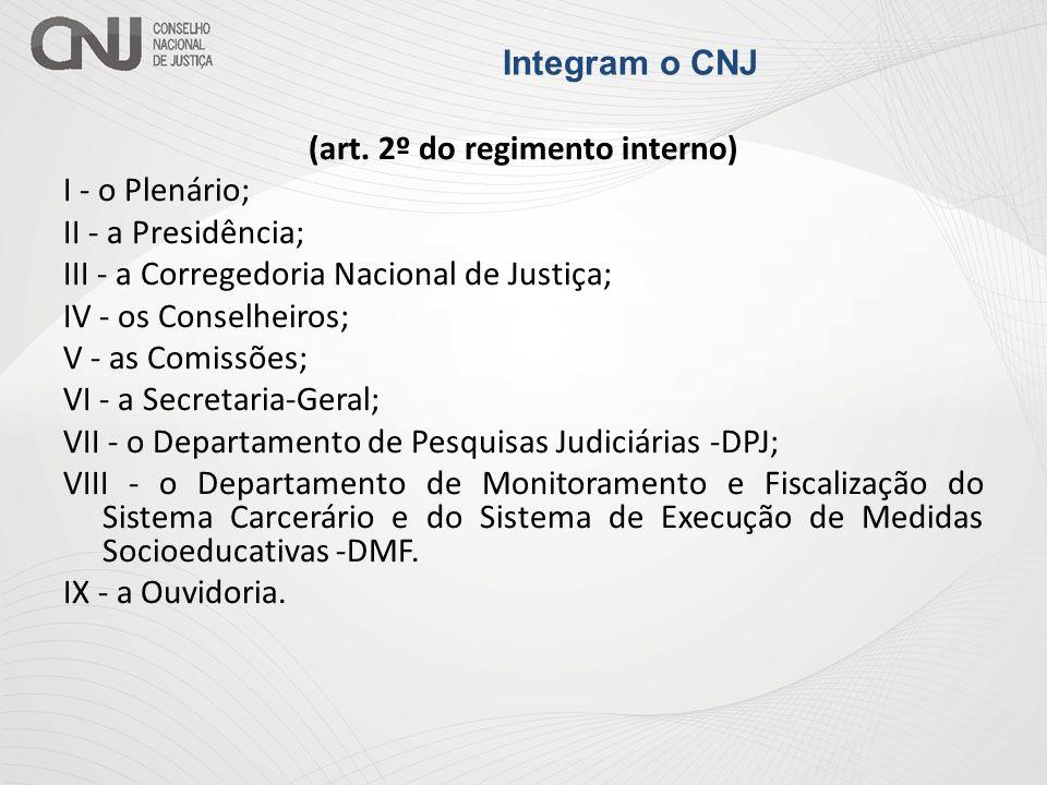 (art. 2º do regimento interno) I - o Plenário; II - a Presidência; III - a Corregedoria Nacional de Justiça; IV - os Conselheiros; V - as Comissões; V