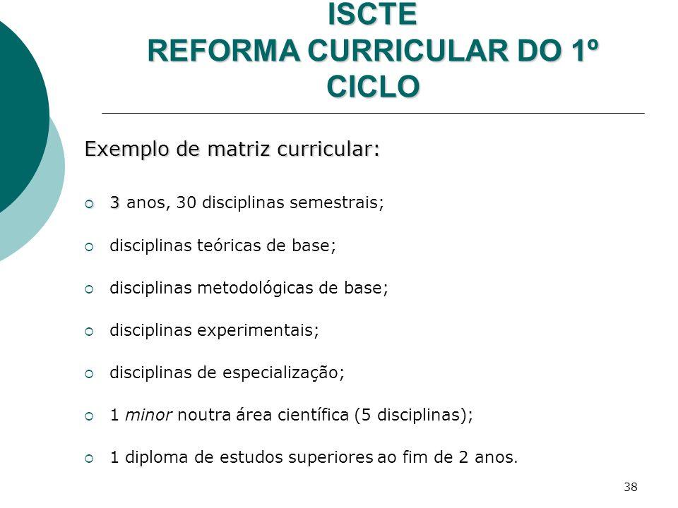38 ISCTE REFORMA CURRICULAR DO 1º CICLO Exemplo de matriz curricular: 3 3 anos, 30 disciplinas semestrais; disciplinas teóricas de base; disciplinas m