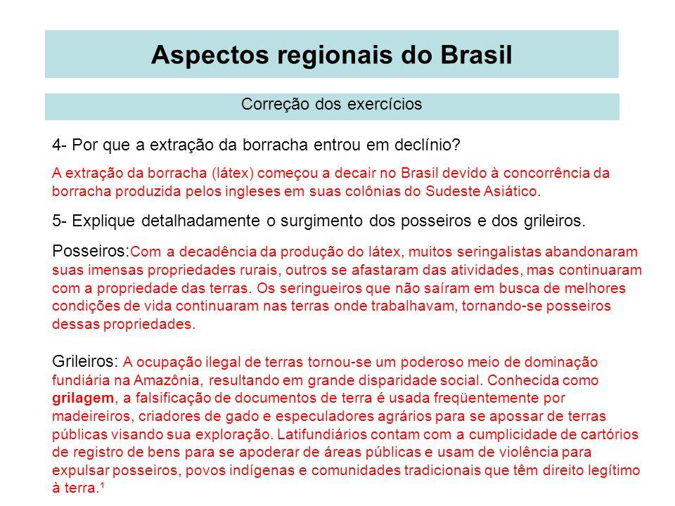 Aspectos regionais do Brasil Correção dos exercícios 4- Por que a extração da borracha entrou em declínio? A extração da borracha (látex) começou a de