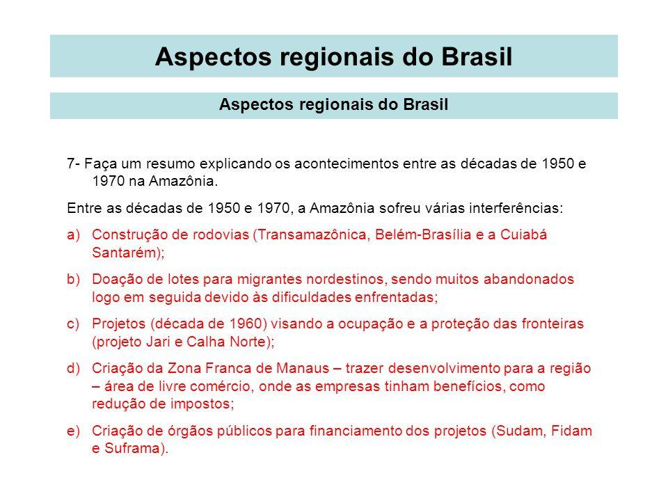 Aspectos regionais do Brasil 7- Faça um resumo explicando os acontecimentos entre as décadas de 1950 e 1970 na Amazônia. Entre as décadas de 1950 e 19