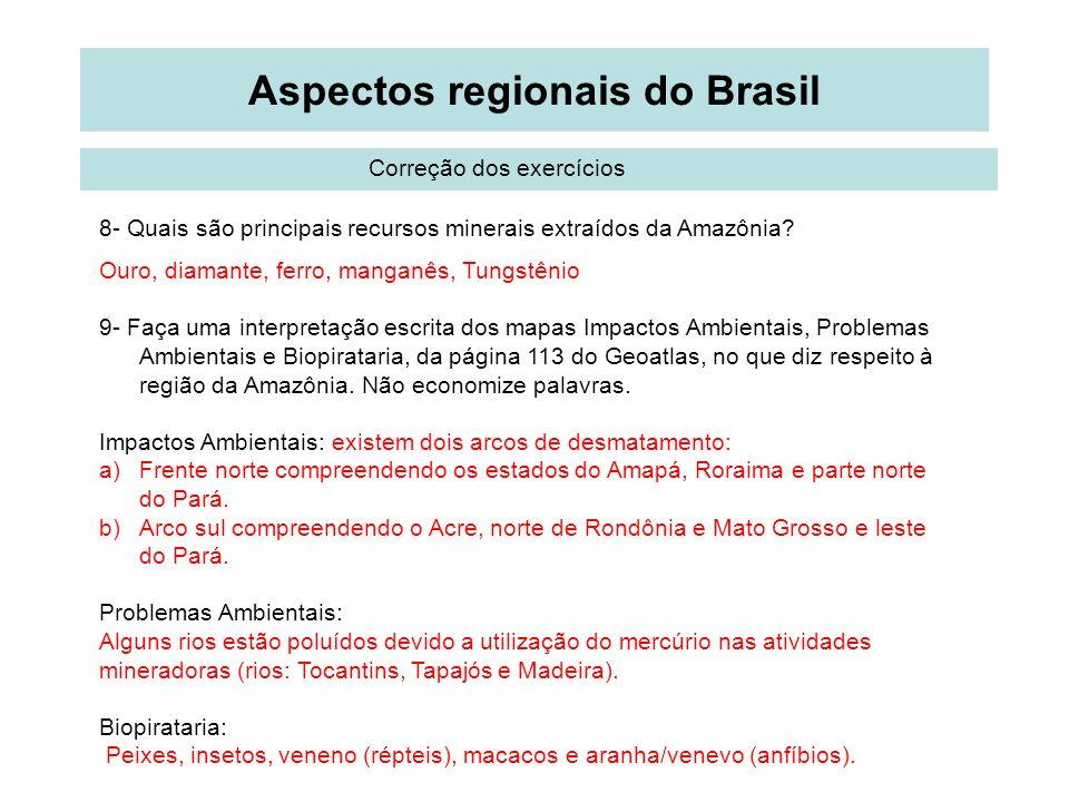 Aspectos regionais do Brasil Correção dos exercícios 8- Quais são principais recursos minerais extraídos da Amazônia? Ouro, diamante, ferro, manganês,