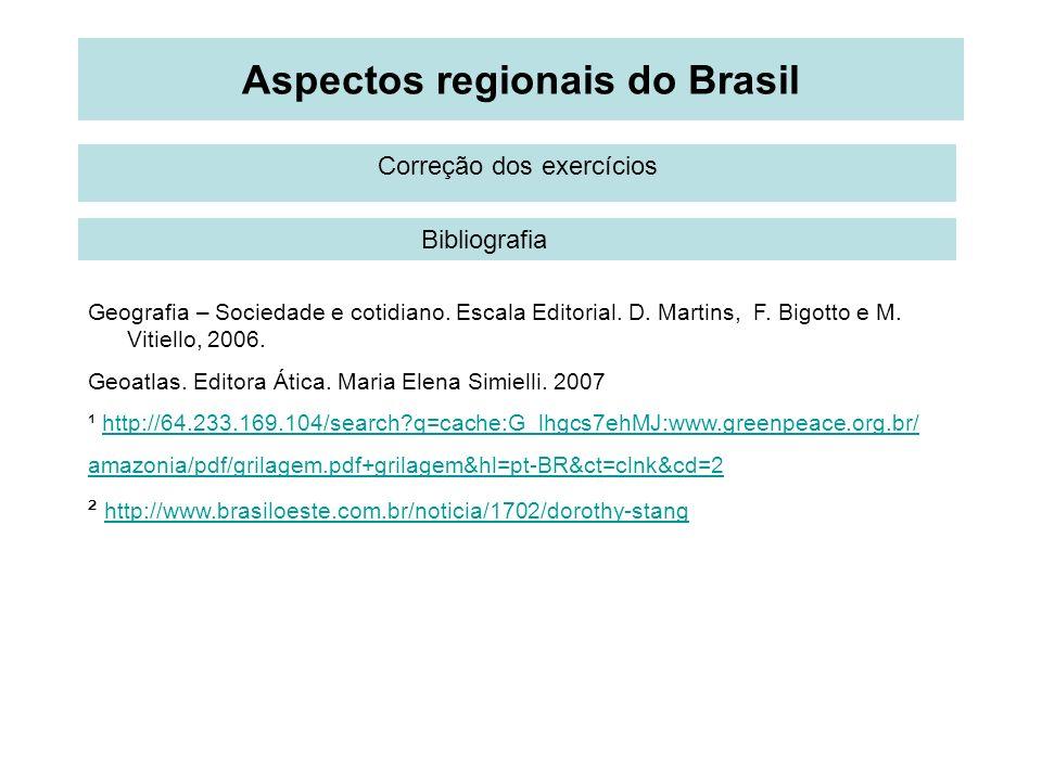 Aspectos regionais do Brasil Correção dos exercícios Bibliografia Geografia – Sociedade e cotidiano. Escala Editorial. D. Martins, F. Bigotto e M. Vit