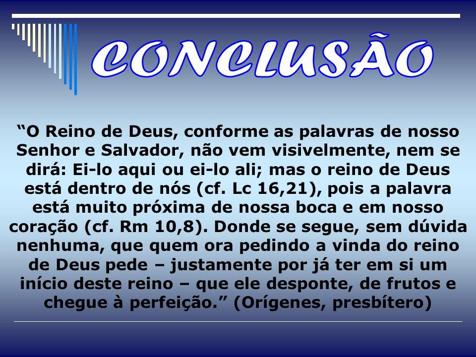 O Reino de Deus, conforme as palavras de nosso Senhor e Salvador, não vem visivelmente, nem se dirá: Ei-lo aqui ou ei-lo ali; mas o reino de Deus está