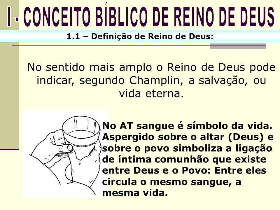 1.1 – Definição de Reino de Deus: No sentido mais amplo o Reino de Deus pode indicar, segundo Champlin, a salvação, ou vida eterna. No AT sangue é sím