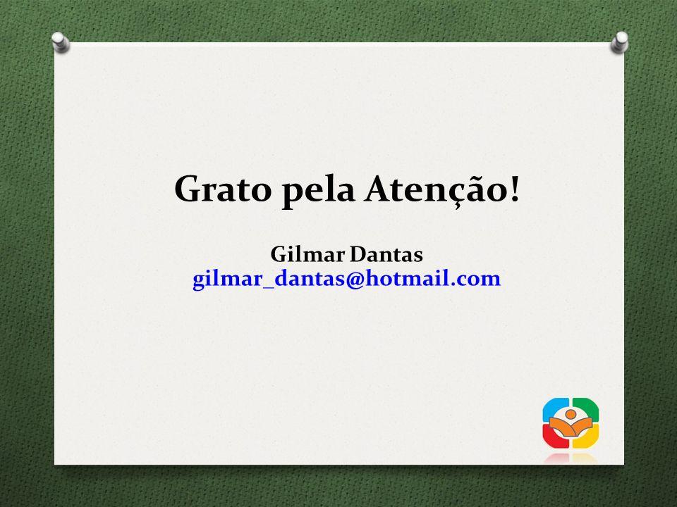 Grato pela Atenção! Gilmar Dantas gilmar_dantas@hotmail.com