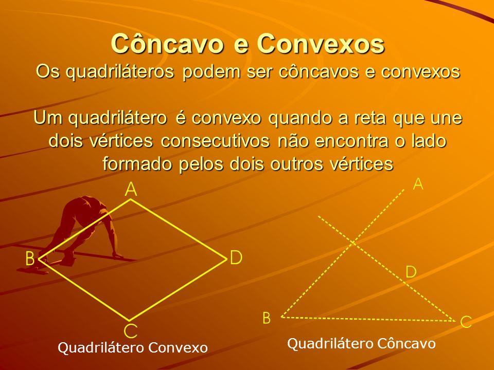 Côncavo e Convexos Os quadriláteros podem ser côncavos e convexos Um quadrilátero é convexo quando a reta que une dois vértices consecutivos não encon
