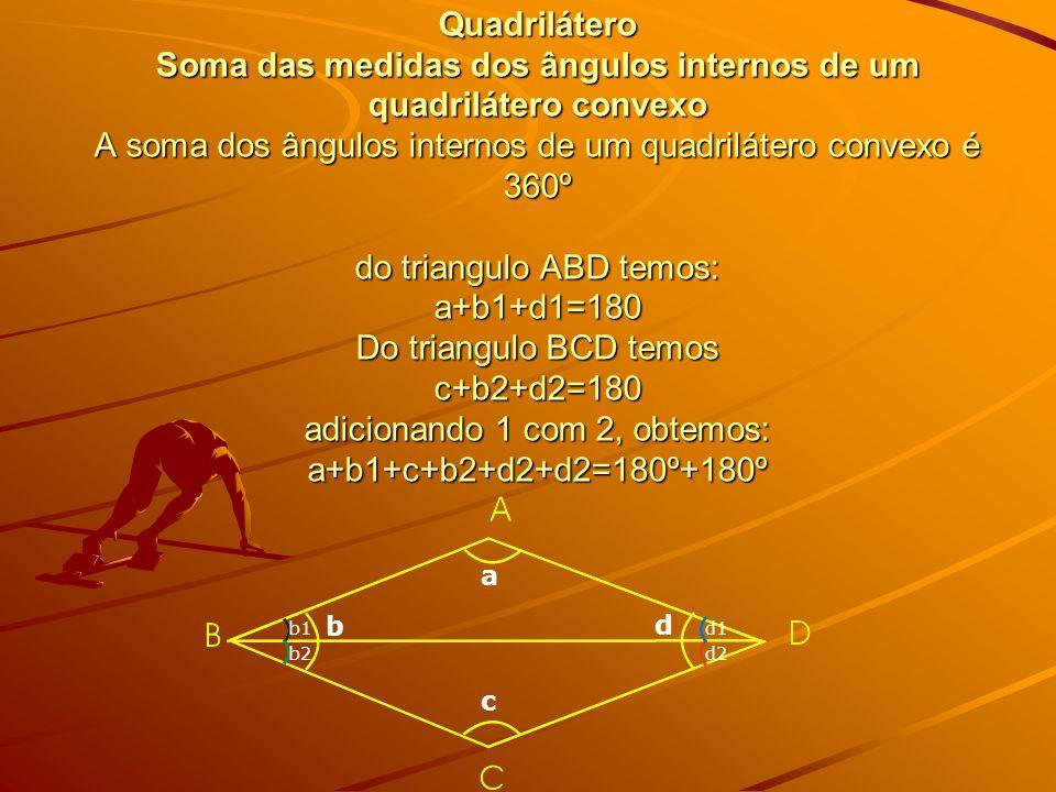 Quadrilátero Soma das medidas dos ângulos internos de um quadrilátero convexo A soma dos ângulos internos de um quadrilátero convexo é 360º do triangu