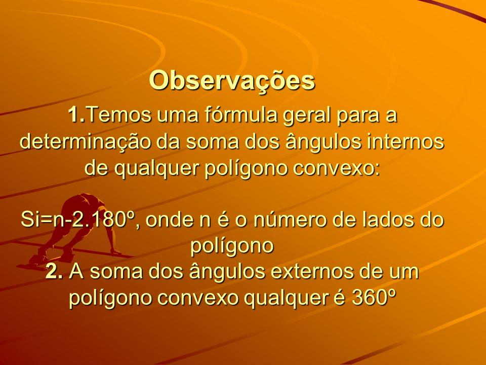Observações 1.Temos uma fórmula geral para a determinação da soma dos ângulos internos de qualquer polígono convexo: Si=n-2.180º, onde n é o número de