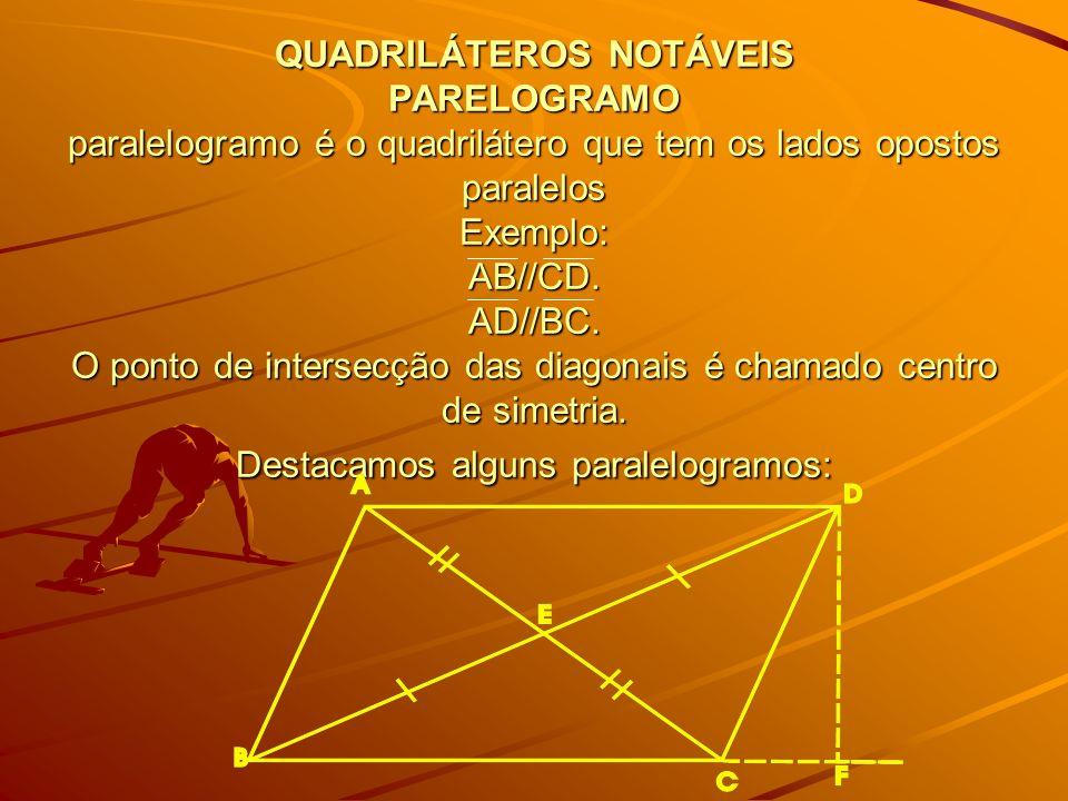 QUADRILÁTEROS NOTÁVEIS PARELOGRAMO paralelogramo é o quadrilátero que tem os lados opostos paralelos Exemplo: AB//CD. AD//BC. O ponto de intersecção d