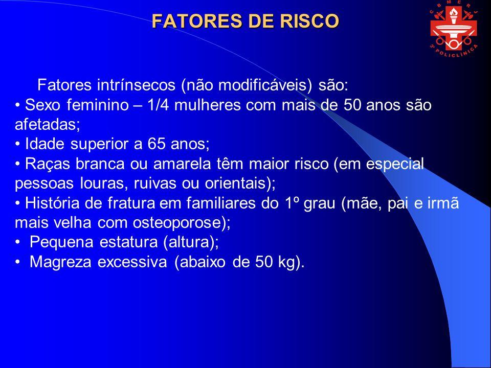 FATORES DE RISCO Fatores intrínsecos (não modificáveis) são: Sexo feminino – 1/4 mulheres com mais de 50 anos são afetadas; Idade superior a 65 anos;