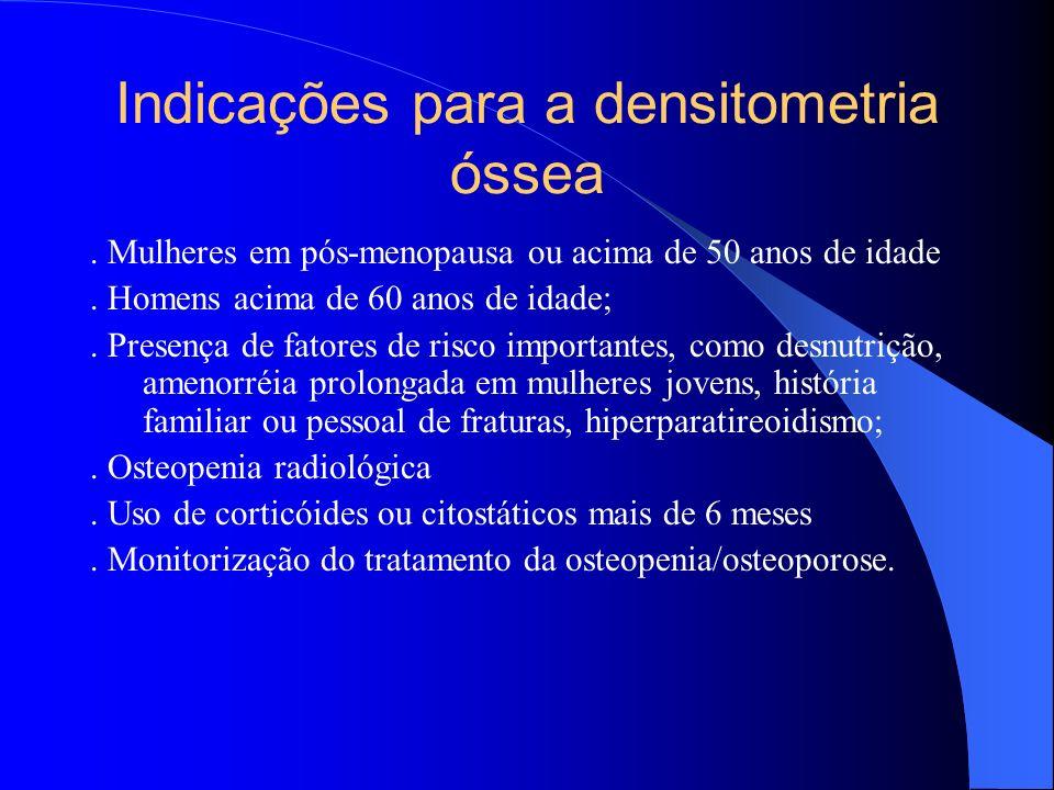 Indicações para a densitometria óssea. Mulheres em pós-menopausa ou acima de 50 anos de idade. Homens acima de 60 anos de idade;. Presença de fatores