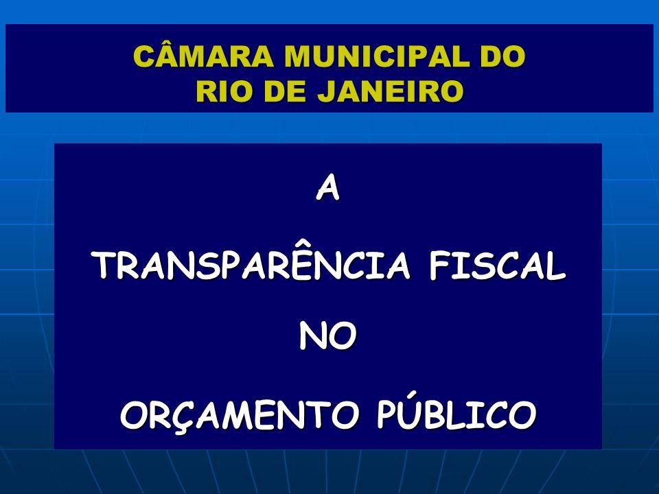 CÂMARA MUNICIPAL DO RIO DE JANEIRO A TRANSPARÊNCIA FISCAL NO ORÇAMENTO PÚBLICO