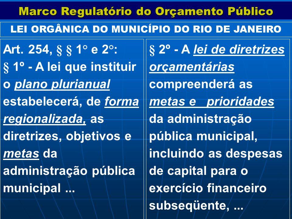 Art. 254, § § 1° e 2°: § 1º - A lei que instituir o plano plurianual estabelecerá, de forma regionalizada, as diretrizes, objetivos e metas da adminis