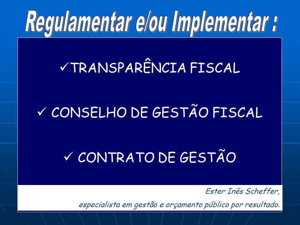 TRANSPARÊNCIA FISCAL CONSELHO DE GESTÃO FISCAL CONTRATO DE GESTÃO Ester Inês Scheffer, especialista em gestão e orçamento público por resultado.