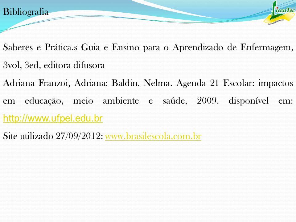 Bibliografia Saberes e Prática.s Guia e Ensino para o Aprendizado de Enfermagem, 3vol, 3ed, editora difusora Adriana Franzoi, Adriana; Baldin, Nelma.