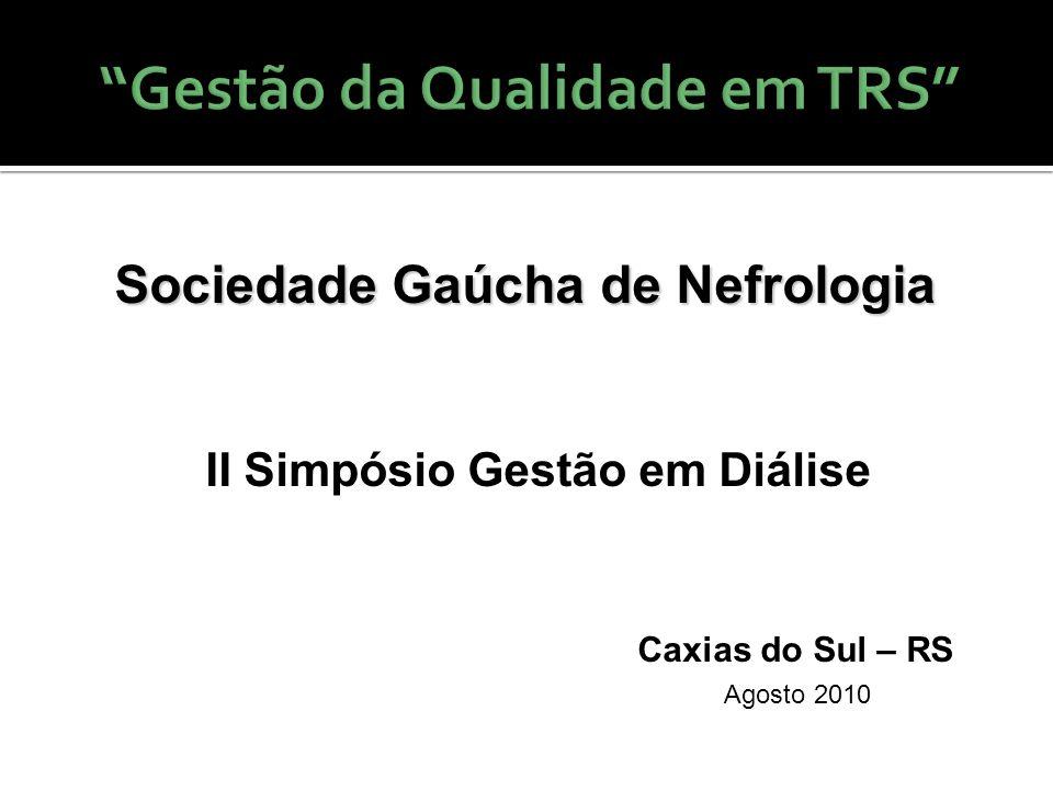 Sociedade Gaúcha de Nefrologia II Simpósio Gestão em Diálise Caxias do Sul – RS Agosto 2010