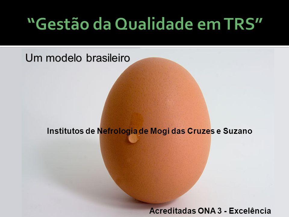 Um modelo brasileiro Institutos de Nefrologia de Mogi das Cruzes e Suzano Acreditadas ONA 3 - Excelência