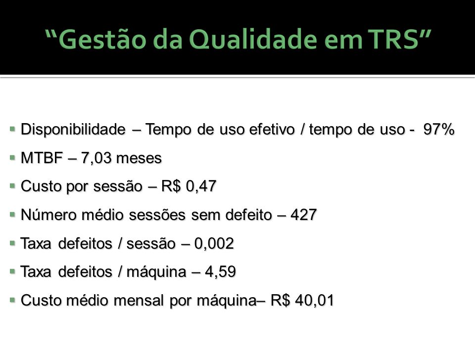Disponibilidade – Tempo de uso efetivo / tempo de uso - 97% Disponibilidade – Tempo de uso efetivo / tempo de uso - 97% MTBF – 7,03 meses MTBF – 7,03