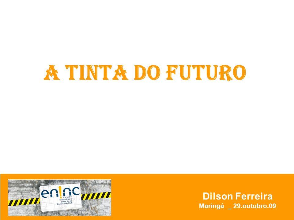 Dilson Ferreira Maringá _ 29.outubro.09 A TINTA DO FUTURO