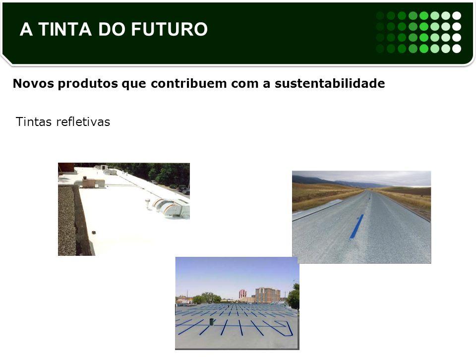 A TINTA DO FUTURO Novos produtos que contribuem com a sustentabilidade Tintas refletivas