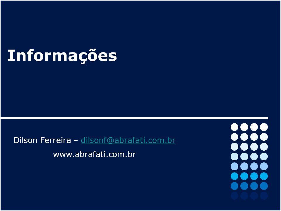 Informações Dilson Ferreira – dilsonf@abrafati.com.brdilsonf@abrafati.com.br www.abrafati.com.br