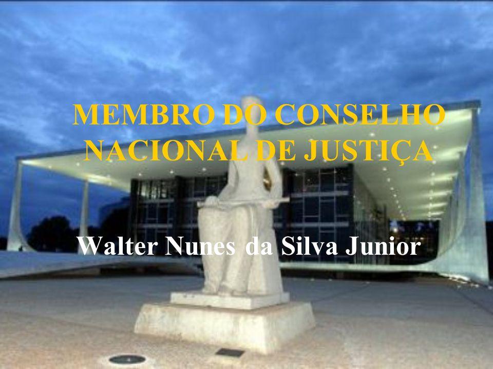 MEMBRO DO CONSELHO NACIONAL DE JUSTIÇA Walter Nunes da Silva Junior