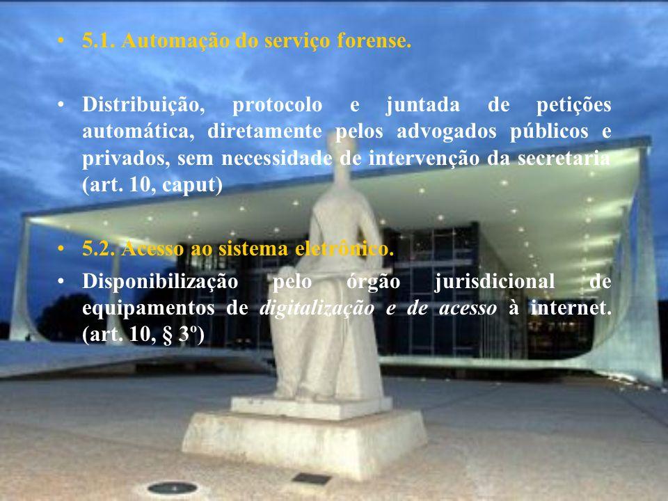 5.1. Automação do serviço forense. Distribuição, protocolo e juntada de petições automática, diretamente pelos advogados públicos e privados, sem nece