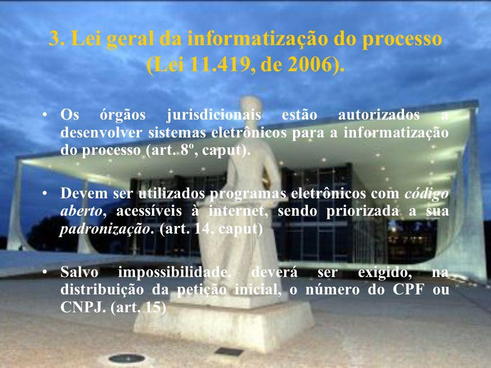 3. Lei geral da informatização do processo (Lei 11.419, de 2006). Os órgãos jurisdicionais estão autorizados a desenvolver sistemas eletrônicos para a