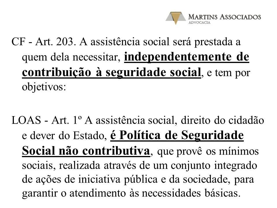Assistência Social Art. 203. A assistência social será prestada a quem dela necessitar, independentemente de contribuição à seguridade social, e tem p