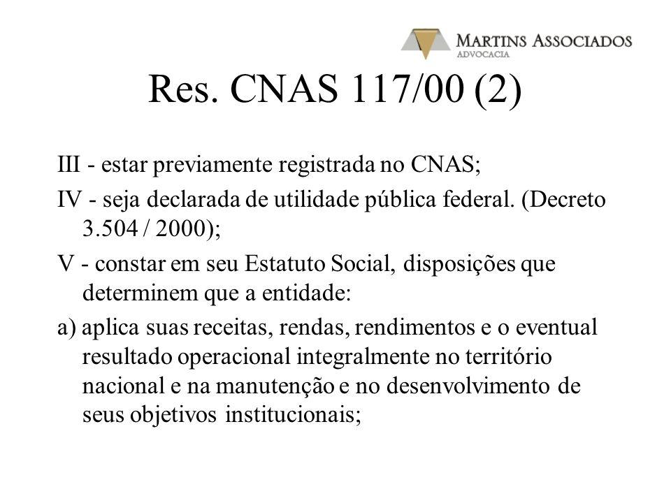 Res. CNAS 117/00 (1) Art. 3º - O Certificado de Entidade de Fins Filantrópicos somente poderá ser concedido ou renovado para entidade beneficente de a